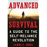 Advanced Survival: A Guide to the Self-Reliance Revolution