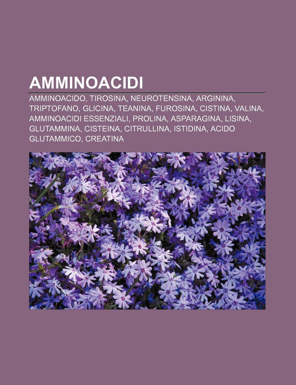 Amminoacidi: Amminoacido, Tirosina, Neurotensina, Arginina, Triptofano, Glicina, Teanina, Furosina, Cistina, Valina, Amminoacidi essenziali: Amazon.es: ...