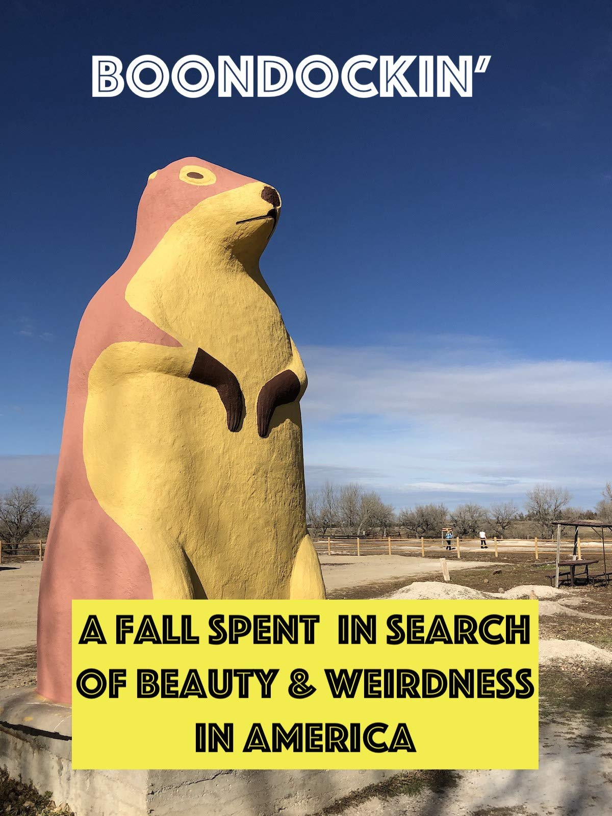 Boondockin' - a Fall spent in search of Beauty & Weirdness in America