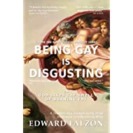 Being Gay is Disgusting: or God Likes the Smell of Burning Fat (Biblical Morality Book 1)