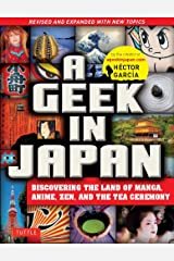 A Geek in Japan: Discovering the Land of Manga, Anime, Zen, and the Tea Ceremony (Revised and Expanded with New Topics) Kindle Edition