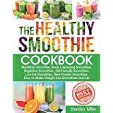 The Healthy Smoothie Cookbook: Breakfast Smoothie, Body Cleansing Smoothies, Digestive Smoothies, Kid-Friendly Smoothies, Low