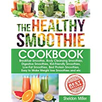 The Healthy Smoothie Cookbook: Breakfast Smoothie, Body Cleansing Smoothies, Digestive Smoothies, Kid-Friendly Smoothies…