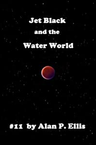 Jet Black and the Water World #11 (The Incredible Adventures of Jet Black and the Starship Crew)