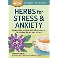 Herbs for Stress & Anxiety: How to Make and Use Herbal Remedies to Strengthen the...