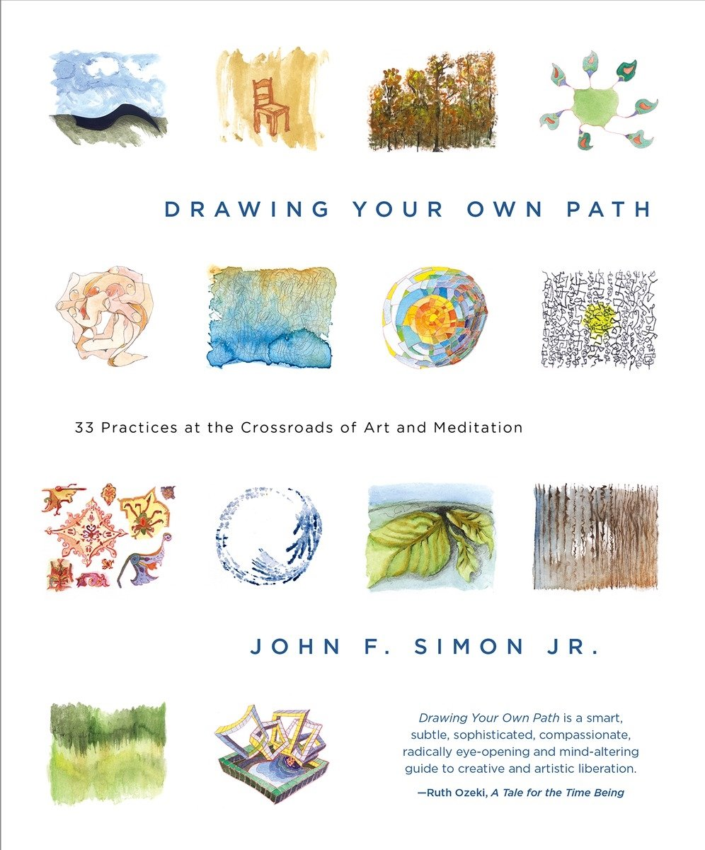 Drawing your own path 33 practices at the crossroads of art and drawing your own path 33 practices at the crossroads of art and meditation john f simon jr 9781941529362 amazon books fandeluxe Images