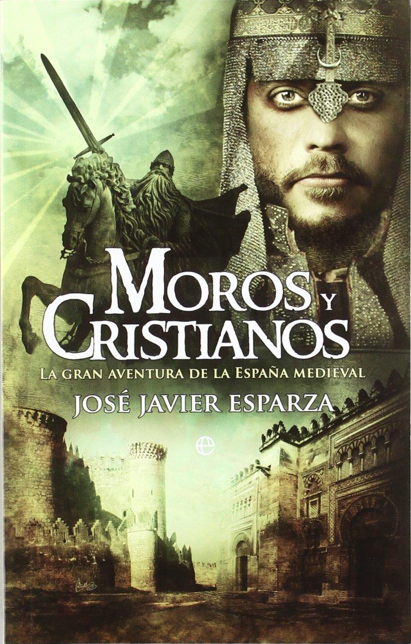 Moros y cristianos: la gran aventura de la España medieval Bolsillo la Esfera: Amazon.es: Esparza Torres, José Javier: Libros