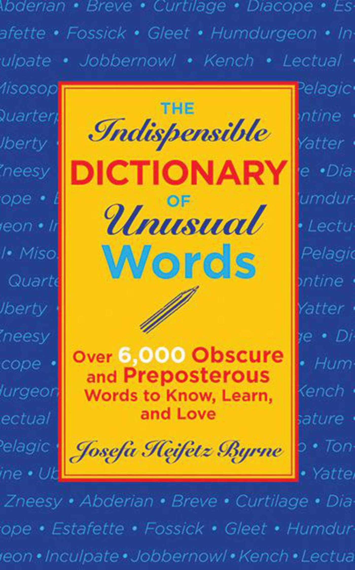 The Indispensable Dictionary of Unusual Words: Over 6,000 Obscure and  Preposterous Words to Know, Learn, and Love Paperback – Jul 1 2012