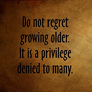 Amazoncom Do Not Regret Growing Older It Is A Priv Funny