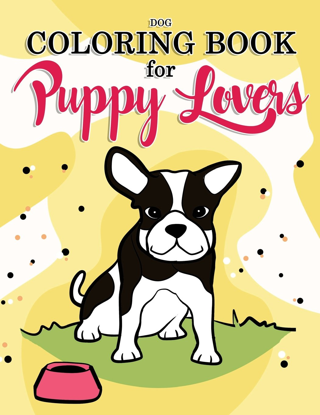 Read Online Dog Coloring Book for Puppy Lovers: Really Relaxing Animal Coloring Pages for Girls and Boys (Dog Coloring Books for Kids Ages 8-12) (Volume 1) ebook
