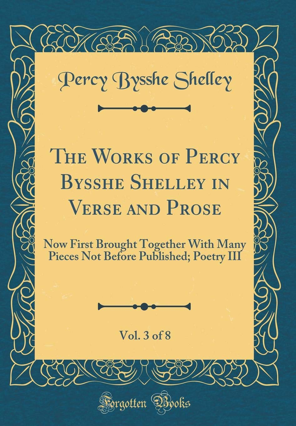 The Works of Percy Bysshe Shelley in Verse and Prose, Vol. 3 of 8: Now First Brought Together with Many Pieces Not Before Published; Poetry III (Classic Reprint) pdf epub