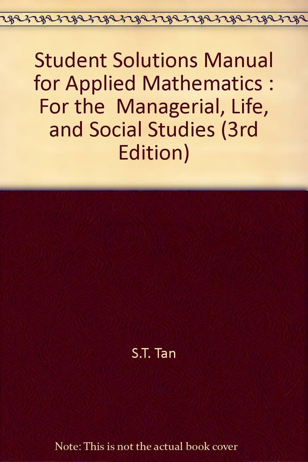 Student Solutions Manual for Applied Mathematics : For the Managerial,  Life, and Social Studies (3rd Edition): S.T. Tan: Amazon.com: Books