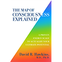 The Map of Consciousness Explained: A Proven Energy Scale to Actualize Your Ultimate Potential (English Edition)