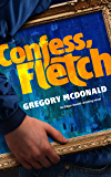 Confess, Fletch (The Fletch Mysteries Book 2)