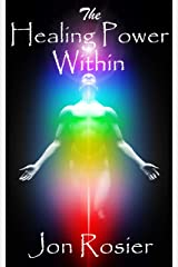 The Healing Power Within: A powerful guide to self-healing, with guided meditation exercises, energizing meditation techniques, chakra healing and spirit lifting self-love meditations. Kindle Edition