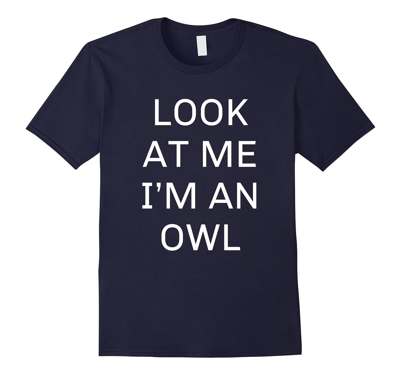 Look At Me I'm an Owl Halloween Costume Shirt Women Men Kids-FL