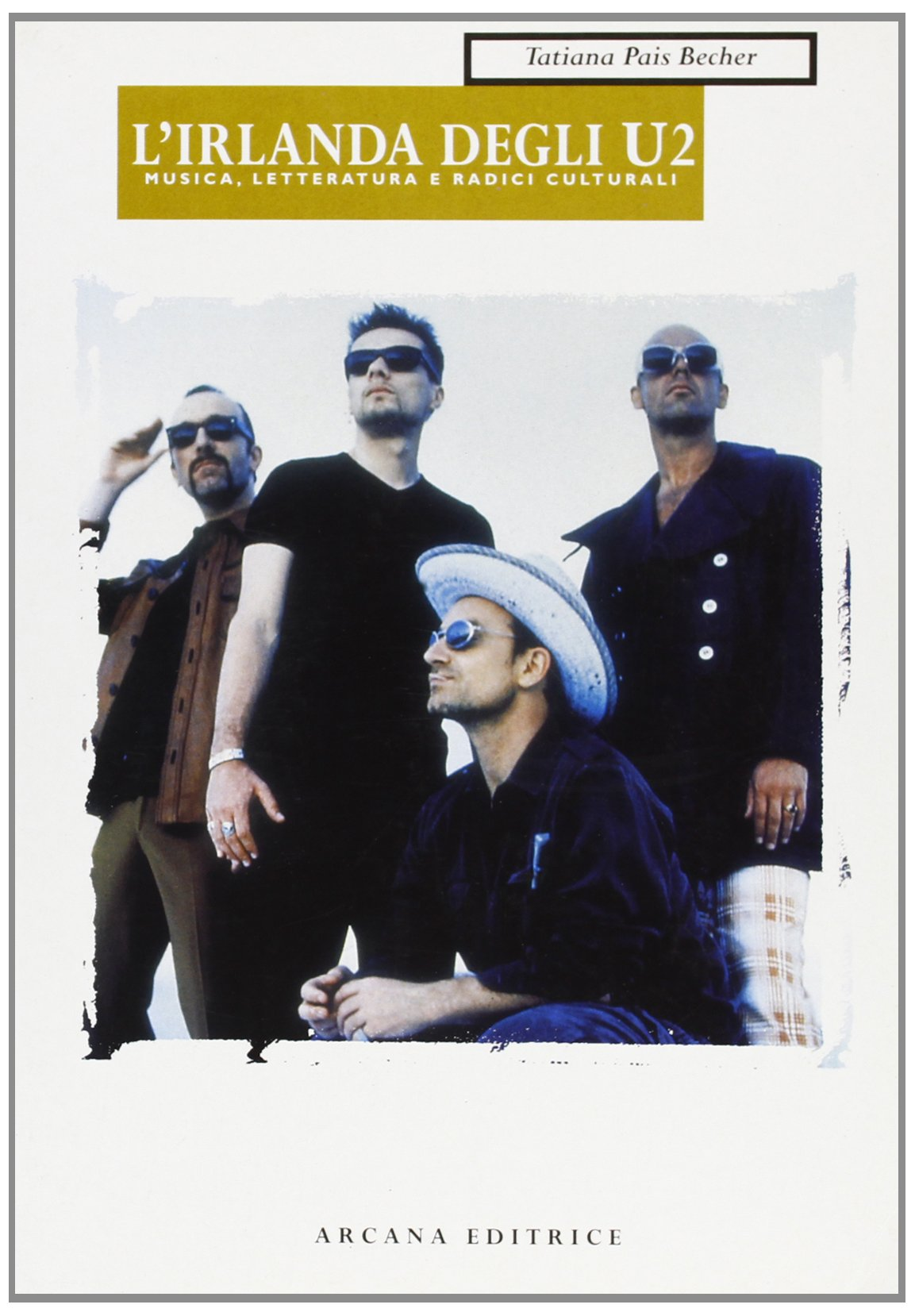 L'Irlanda degli U2. Musica, letteratura e radici culturali Copertina flessibile – 9 gen 2001 Tatiana Pais Becher E. Guaitamacchi Arcana 8879661736