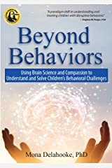 Beyond Behaviors: Using Brain Science and Compassion to Understand and Solve Children's Behavioral Challenges Kindle Edition