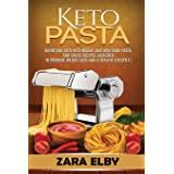 Keto Pasta: Quick and Easy Keto Noodle and Low Carb Pasta and Sauce Recipes, Designed to Promote Weight Loss and a Healthy Li