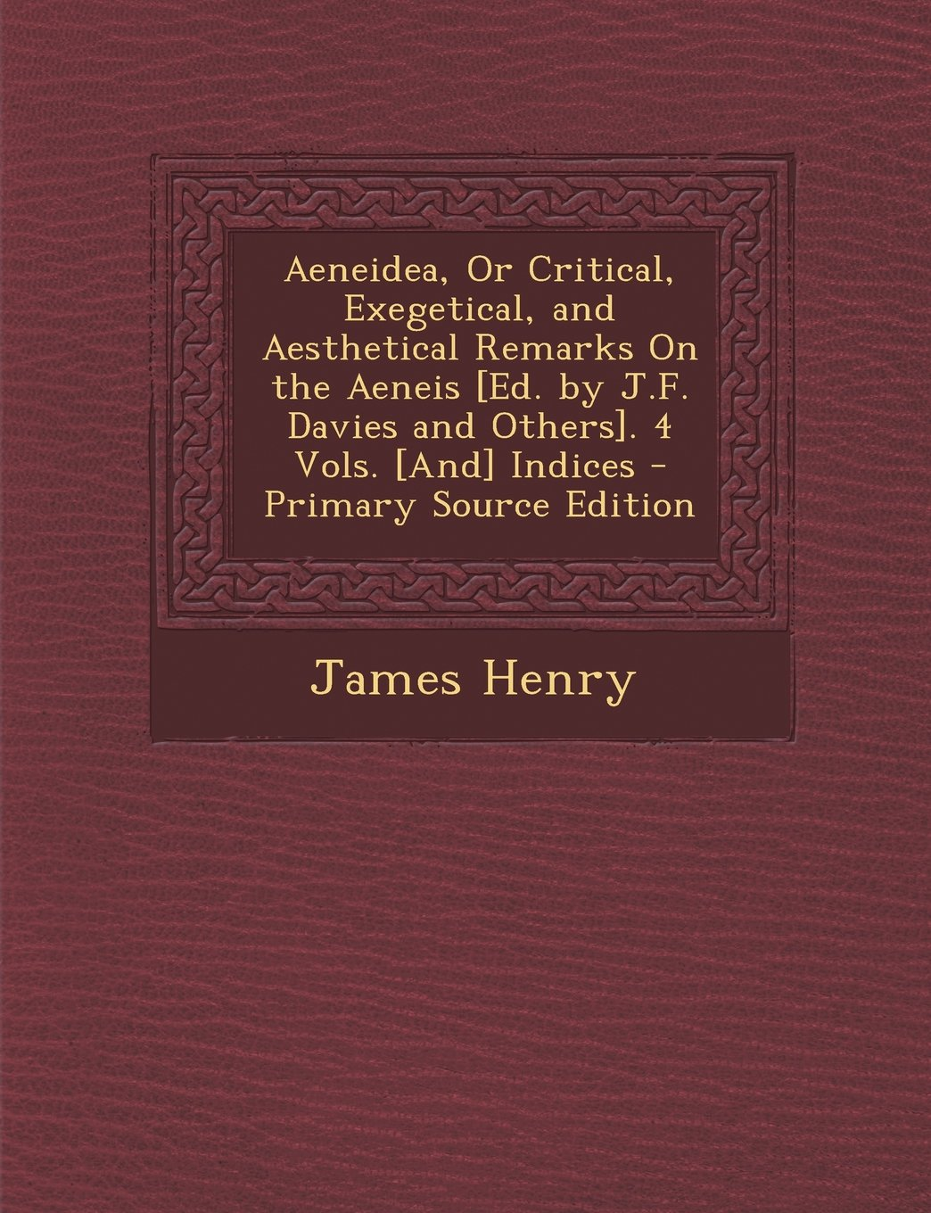 Download Aeneidea, or Critical, Exegetical, and Aesthetical Remarks on the Aeneis [Ed. by J.F. Davies and Others]. 4 Vols. [And] Indices - Primary Source Editi pdf epub