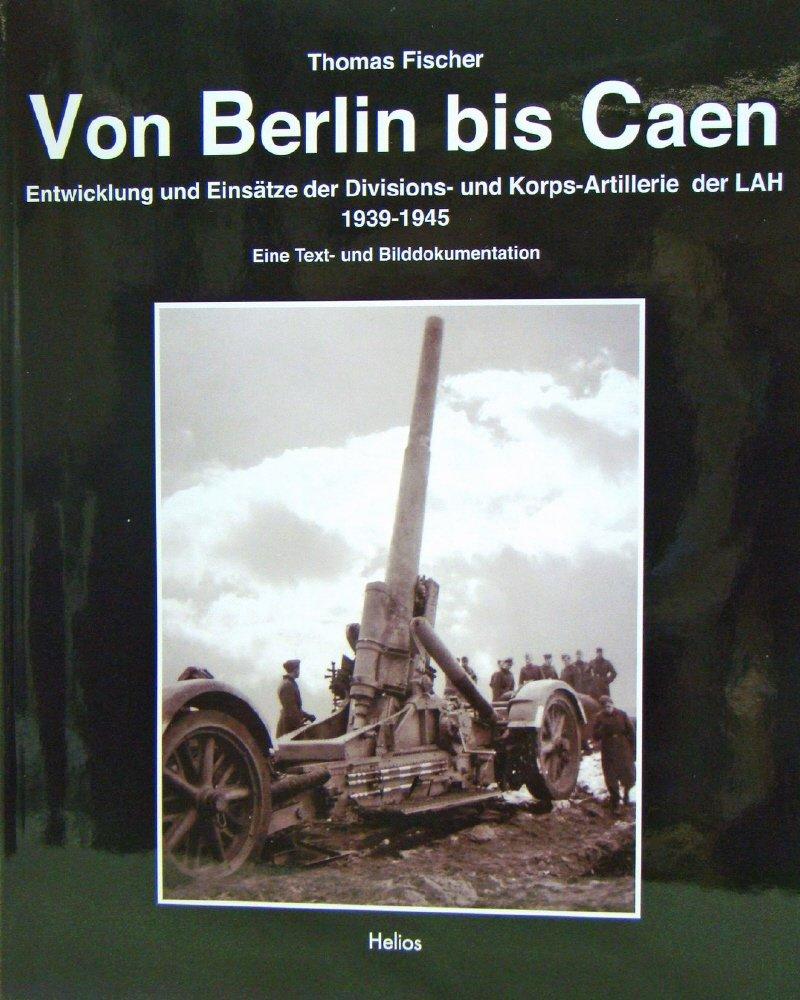 Von Berlin bis Caen: Entwicklung und Einsätze der Divisions- und Korps-Artillerie der LAH 1939-1945