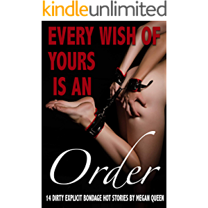 EVERY WISH OF YOURS IS AN ORDER: 14 DIRTY EXPLICIT BONDAGE HOT STORIES