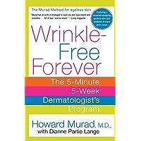 Wrinkle-Free Forever: The 5-Minute 5-Week Dermatologist's Program