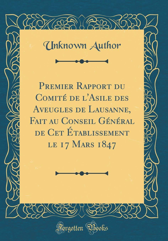 Download Premier Rapport Du Comité de l'Asile Des Aveugles de Lausanne, Fait Au Conseil Général de CET Établissement Le 17 Mars 1847 (Classic Reprint) (French Edition) pdf