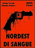 Nordest di Sangue (Misteri Italiani Collection Vol. 2)