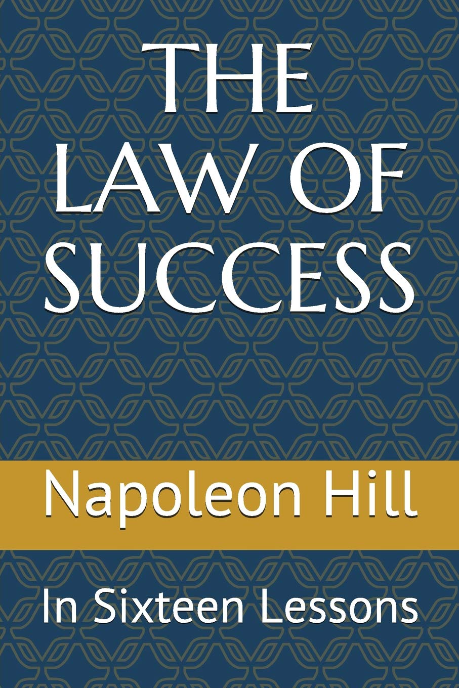 THE LAW OF SUCCESS: In Sixteen Lessons: Napoleon Hill: 9781980285496:  Amazon.com: Books