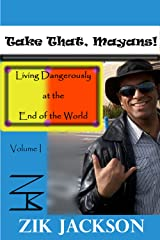 Take That, Mayans!: Living Dangerously at the End of the World, Vol. I Kindle Edition