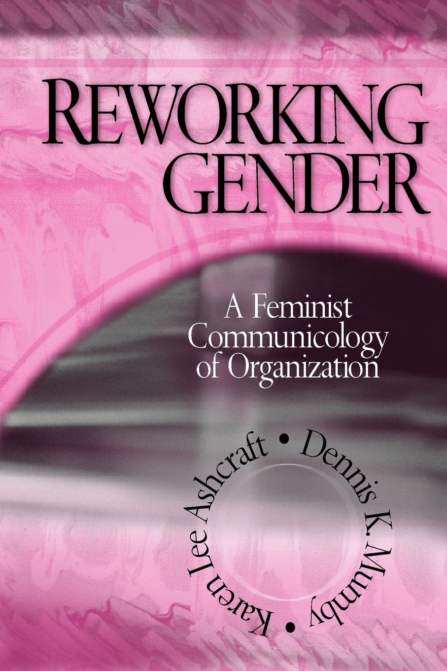 Reworking Gender: A Feminist Communicology of Organization by Brand: SAGE Publications, Inc