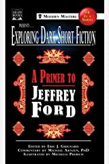 Exploring Dark Short Fiction #4: A Primer to Jeffrey Ford Hardcover