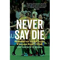 Never Say Die: The Hundred-Year Overnight Success of Australian Women's Football