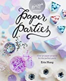 Paper Parties: Over 50 Paper Projects for the Perfect Party