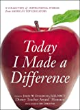 Today I Made a Difference: A Collection of Inspirational Stories from America's Top Educators