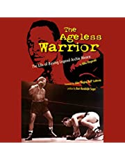 The Ageless Warrior: The Life of Boxing Legend Archie Moore