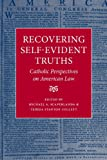 Recovering Self-Evident Truths, Michael A. Scaperlanda and Teresa S. Collett, 0813214823