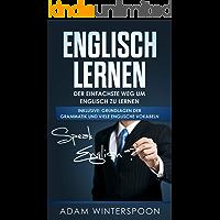 Englisch lernen: Der einfachste Weg um Englisch zu lernen (inklusive: Grundlagen der Grammatik und viele englische Vokabeln)