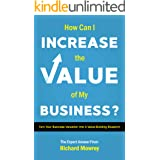 How Can I Increase the Value of My Business?: Create Your Value-Building Blueprint