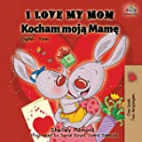 I Love My Mom: English Polish Bilingual Book (English Polish Bilingual Collection) (Polish Edition)