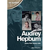 Audrey Hepburn - On Screen ...: Every Film, Every Role