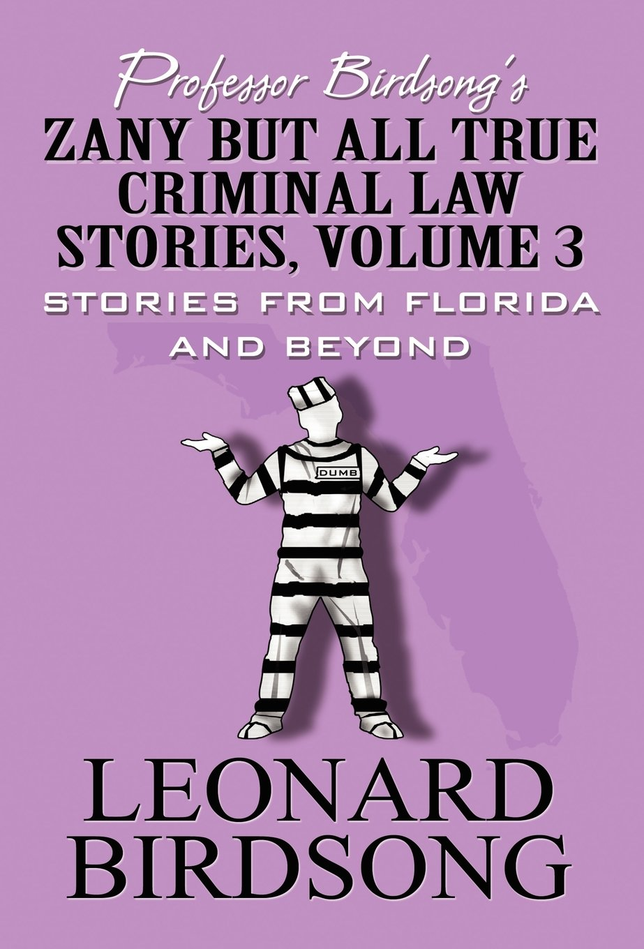 Professor Birdsong's Zany but All True Criminal Law Stories, Volume 3: Stories from Florida and Beyond pdf