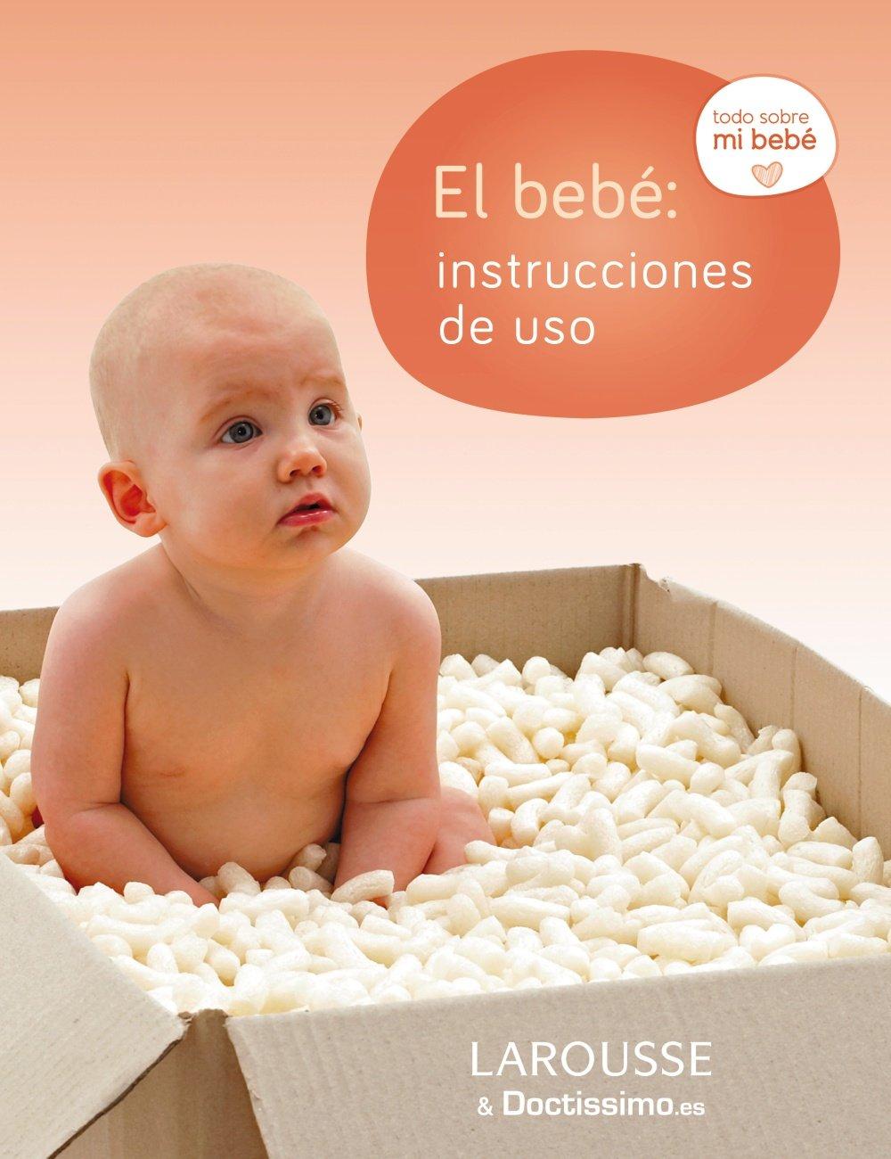 El bebé : instrucciones de uso (Larousse - Libros Ilustrados/Prácticos - Vida Saludable)
