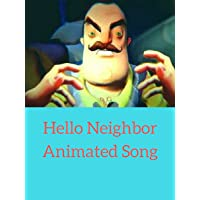 Hello Neighbor Animated Song