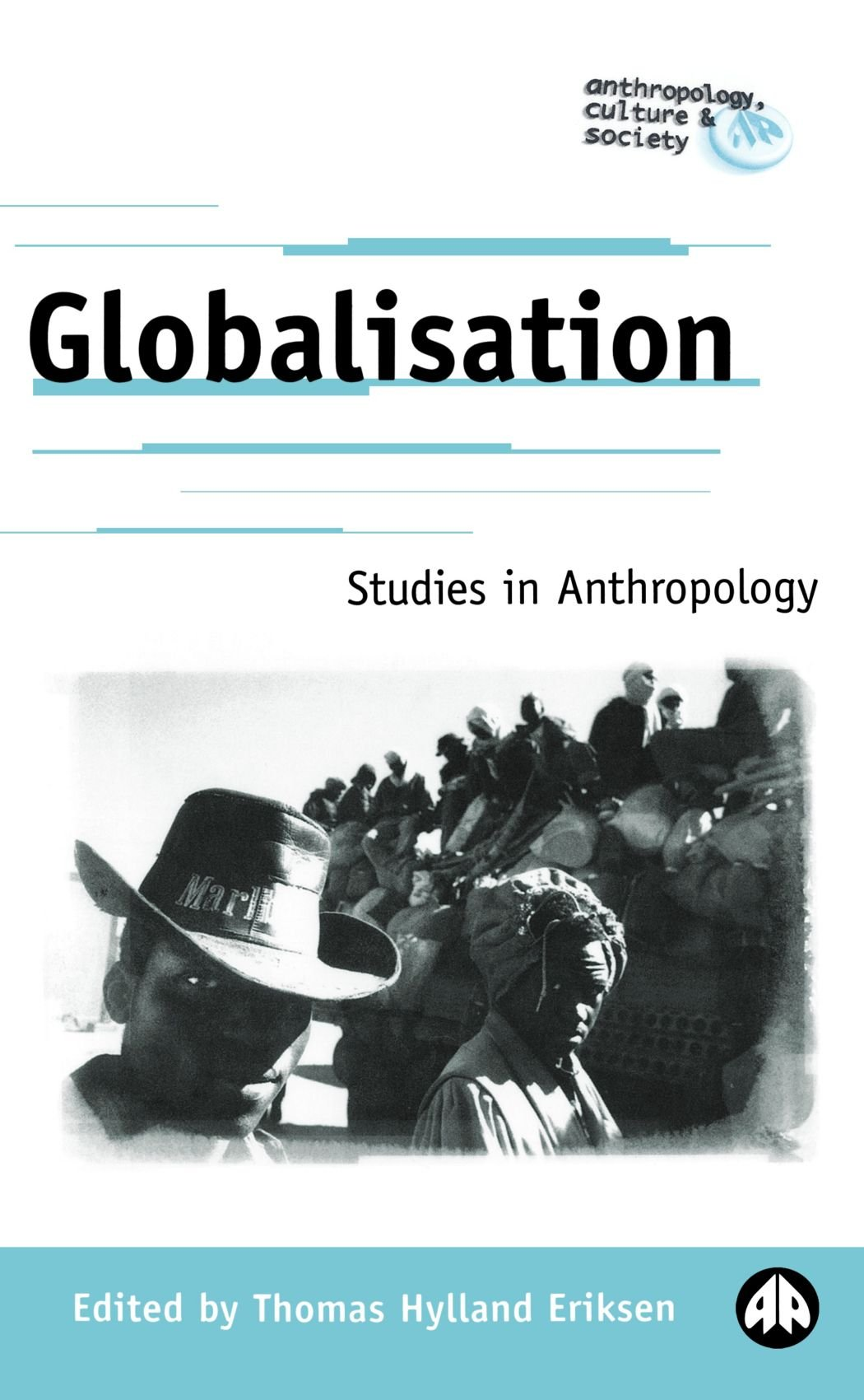 Read Online Globalisation: Studies in Anthropology (Anthropology, Culture and Society) ebook