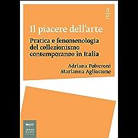 Il piacere dell'arte: Pratica e fenomenologia del collezionismo contemporaneo in Italia (Saggi Johan&Levi)