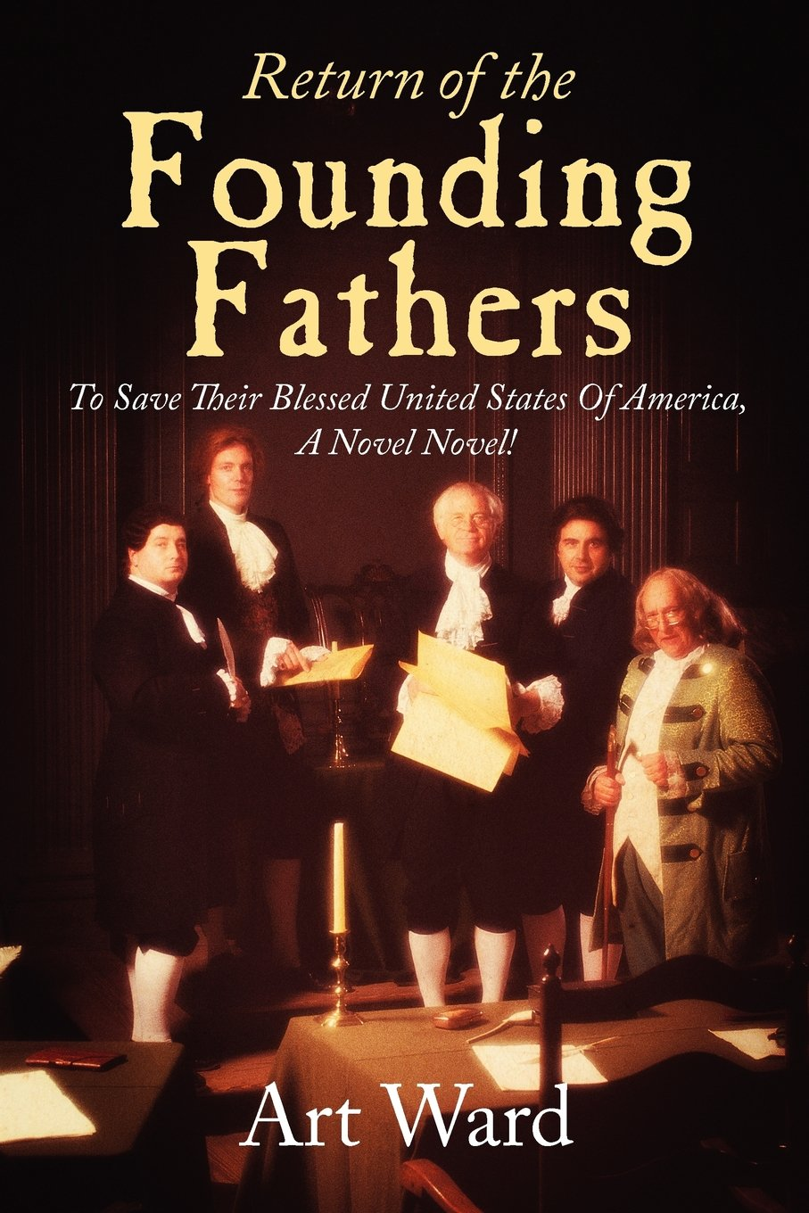 Read Online Return of the Founding Fathers: To Save Their Blessed United States of America, a Novel Novel! ePub fb2 book