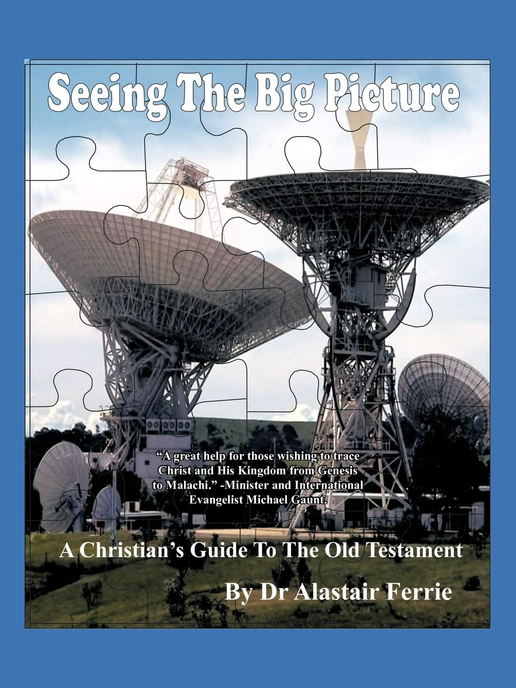 Seeing the Big Picture: A Christians Guide to the Old ...