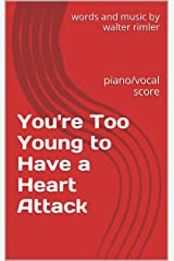You're Too Young to Have a Heart Attack: piano/vocal score Kindle Edition